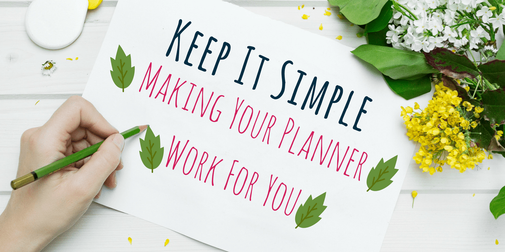 Keep It Simple – Making Your Planner Work For You
