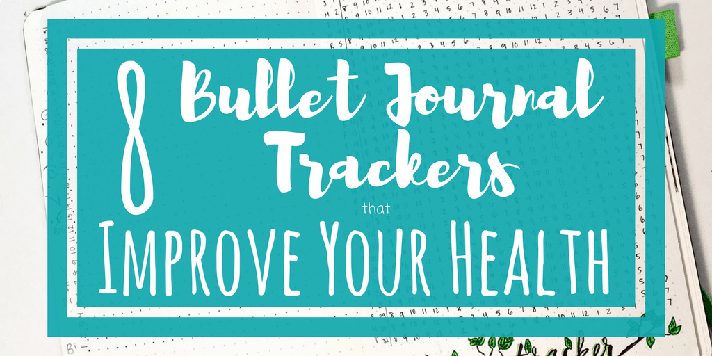 8 Bullet Journal Trackers to Improve Your Health