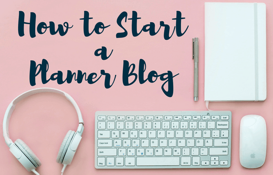 How to Start a Planner Blog