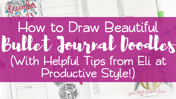Draw Beautiful Bullet Journal Doodles (with tips from Eli at Productive Style!)