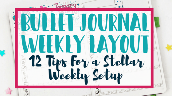 Bullet Journal Weekly Layout: 12 Tips for a Stellar Set Up