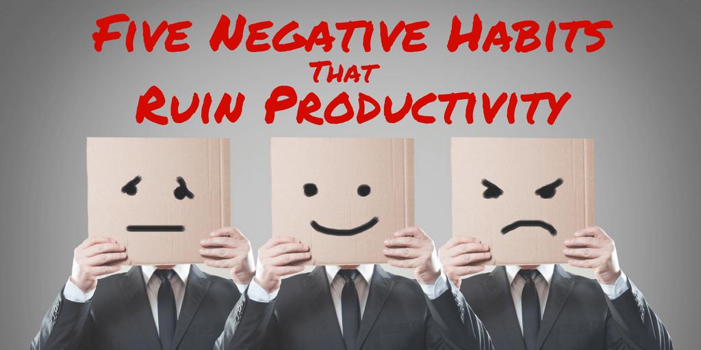 Five Negative Habits That Ruin Productivity