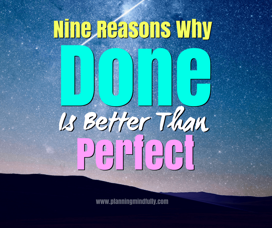 9 Reasons Why Done is Better Than Perfect