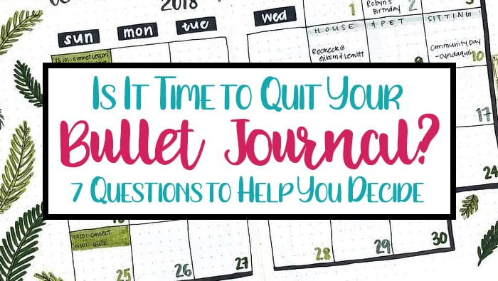 Is it Time to Quit Your Bullet Journal? 7 Questions to Help You Decide